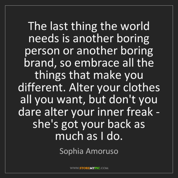 Sophia Amoruso: The last thing the world needs is another boring person...
