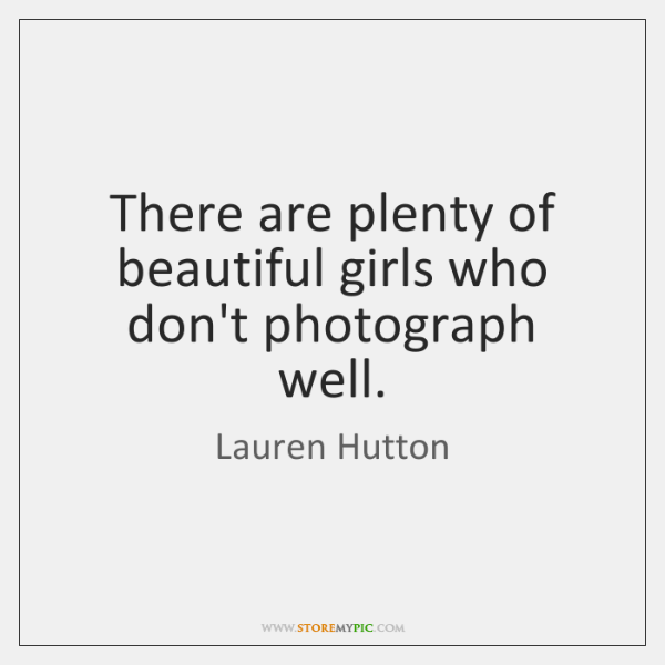 There are plenty of beautiful girls who don't photograph well.