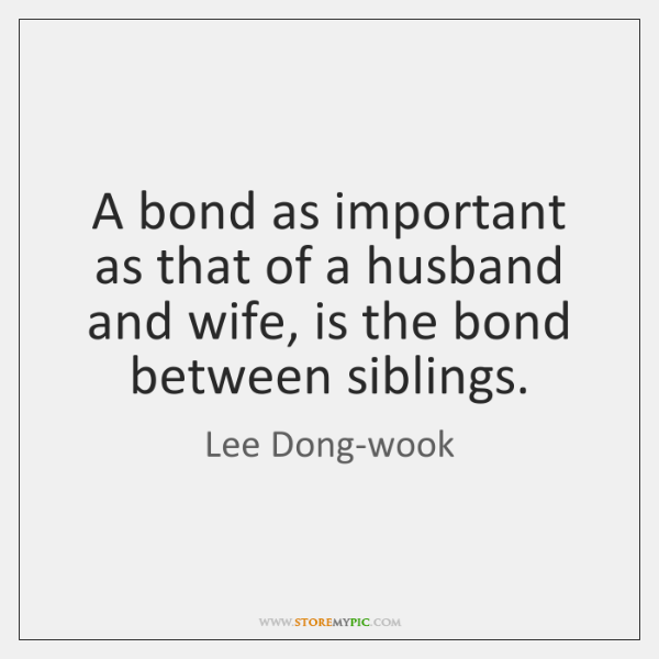 A bond as important as that of a husband and wife, is ...