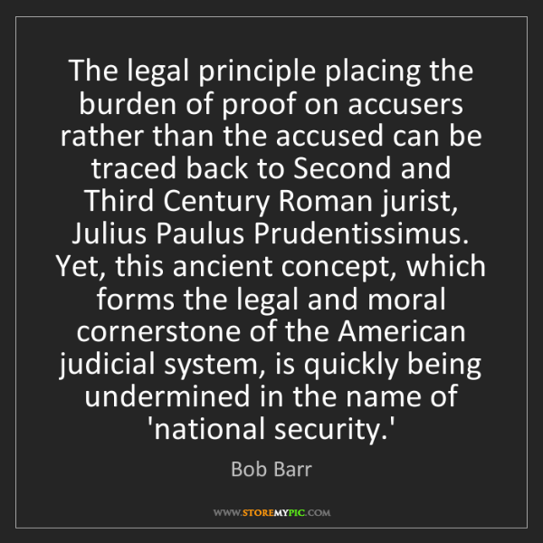 Bob Barr: The legal principle placing the burden of proof on accusers...