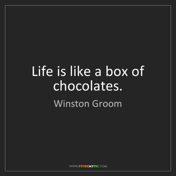 Winston Groom: Life is like a box of chocolates.