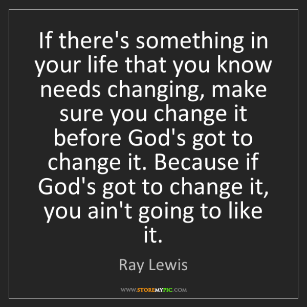 Ray Lewis: If there's something in your life that you know needs...