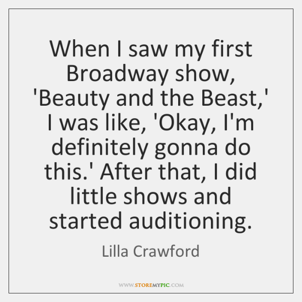 When I saw my first Broadway show, 'Beauty and the Beast,' ...