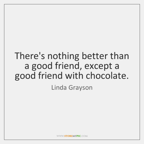 There's nothing better than a good friend, except a good friend with ...