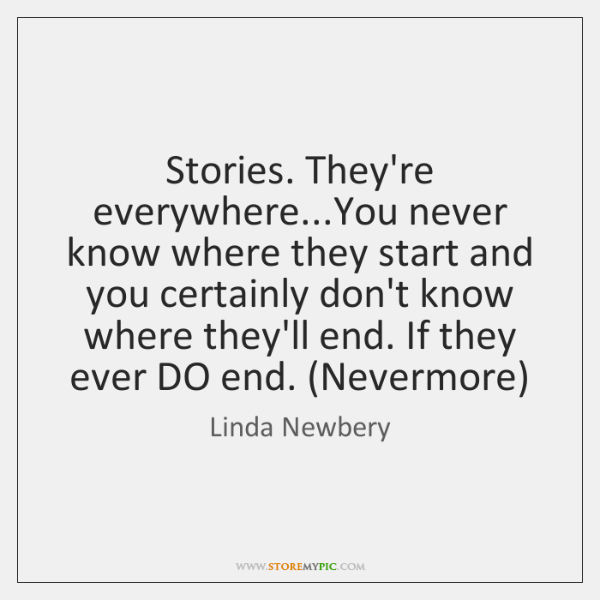 Stories. They're everywhere...You never know where they start and you certainly ...