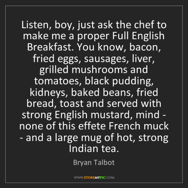 Bryan Talbot: Listen, boy, just ask the chef to make me a proper Full...