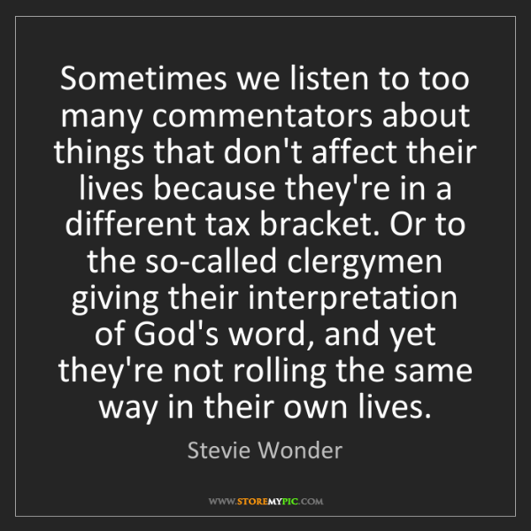 Stevie Wonder: Sometimes we listen to too many commentators about things...