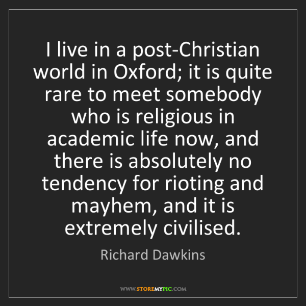 Richard Dawkins: I live in a post-Christian world in Oxford; it is quite...