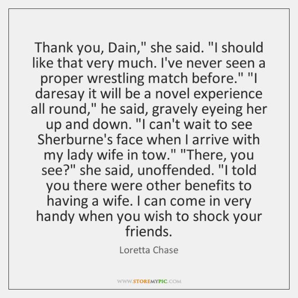 "Thank you, Dain,"" she said. ""I should like that very much. I've ..."