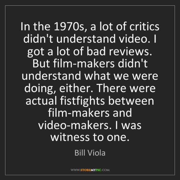 Bill Viola: In the 1970s, a lot of critics didn't understand video....