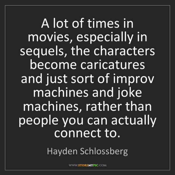 Hayden Schlossberg: A lot of times in movies, especially in sequels, the...