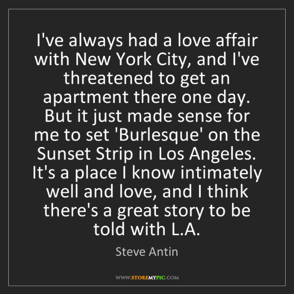Steve Antin: I've always had a love affair with New York City, and...