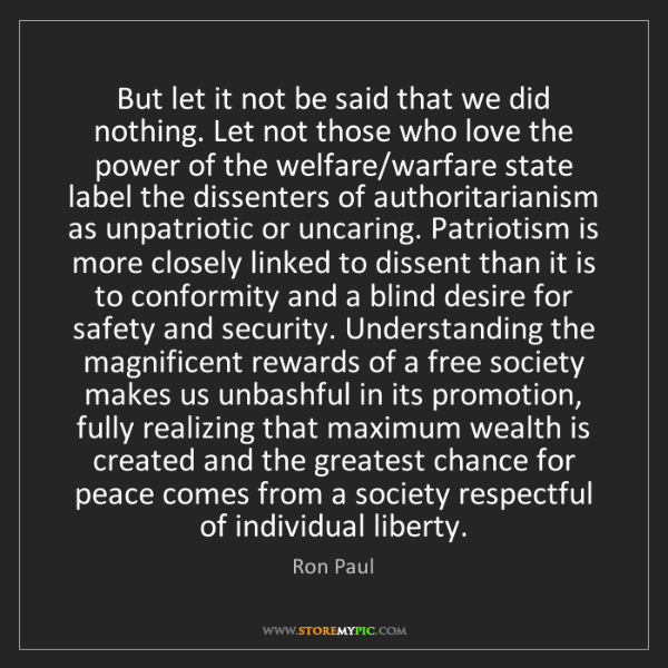 Ron Paul: But let it not be said that we did nothing. Let not those...