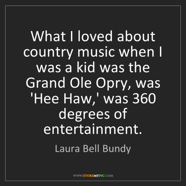 Laura Bell Bundy: What I loved about country music when I was a kid was...