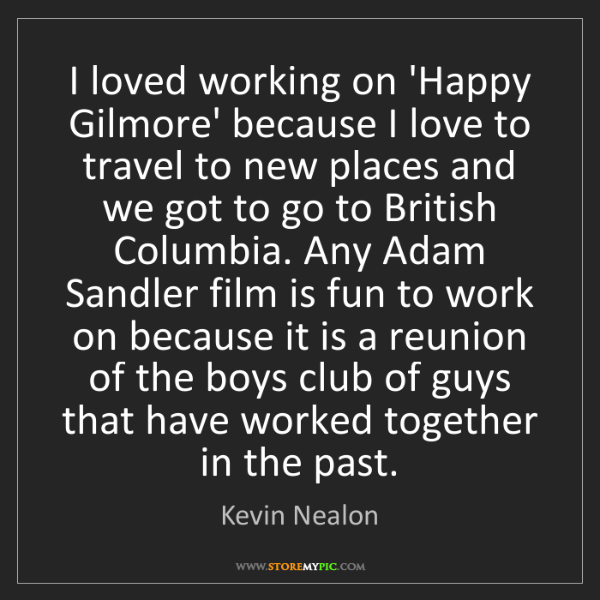 Kevin Nealon: I loved working on 'Happy Gilmore' because I love to...