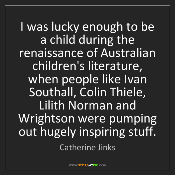 Catherine Jinks: I was lucky enough to be a child during the renaissance...