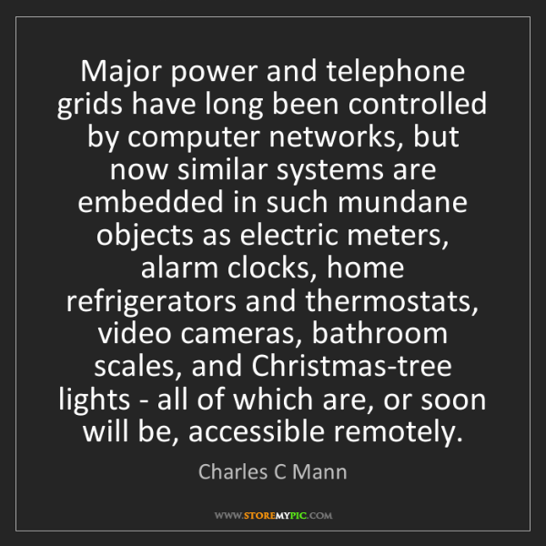 Charles C Mann: Major power and telephone grids have long been controlled...