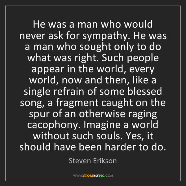 Steven Erikson: He was a man who would never ask for sympathy. He was...