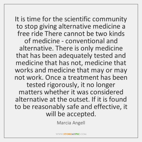 It is time for the scientific community to stop giving alternative medicine ...