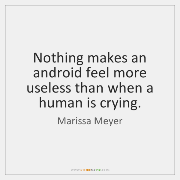 Nothing makes an android feel more useless than when a human is ...