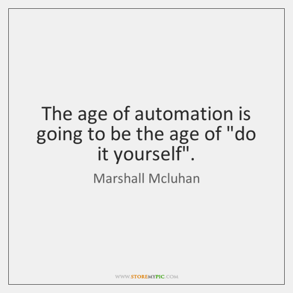 """The age of automation is going to be the age of """"do ..."""