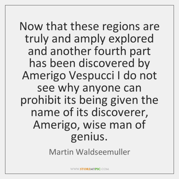 Now that these regions are truly and amply explored and another fourth ...