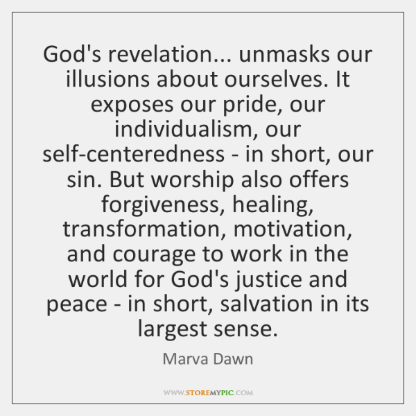 God's revelation... unmasks our illusions about ourselves. It exposes our pride, our ...