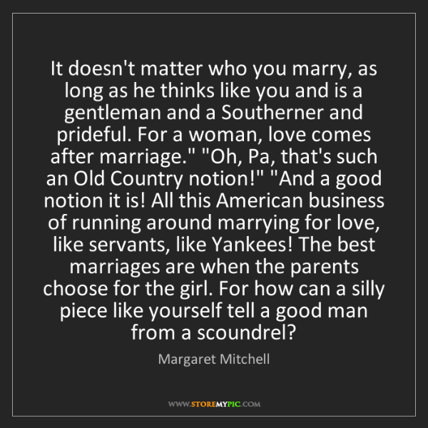 Margaret Mitchell: It doesn't matter who you marry, as long as he thinks...
