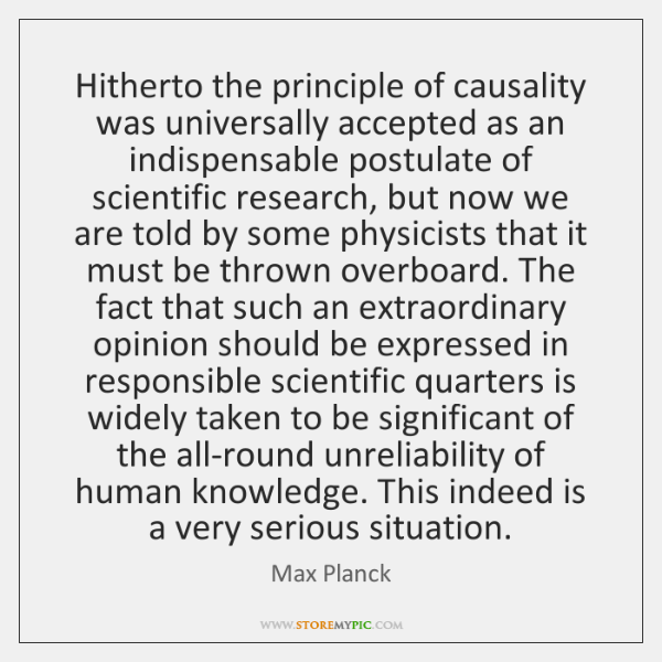 Hitherto the principle of causality was universally accepted as an indispensable postulate ...