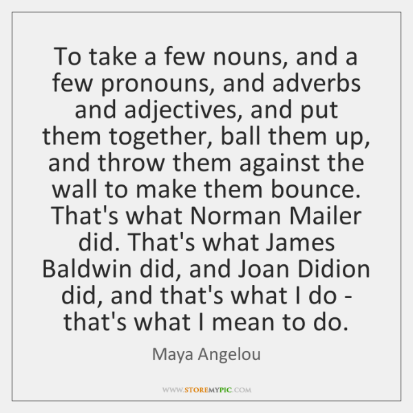 To take a few nouns, and a few pronouns, and adverbs and ...