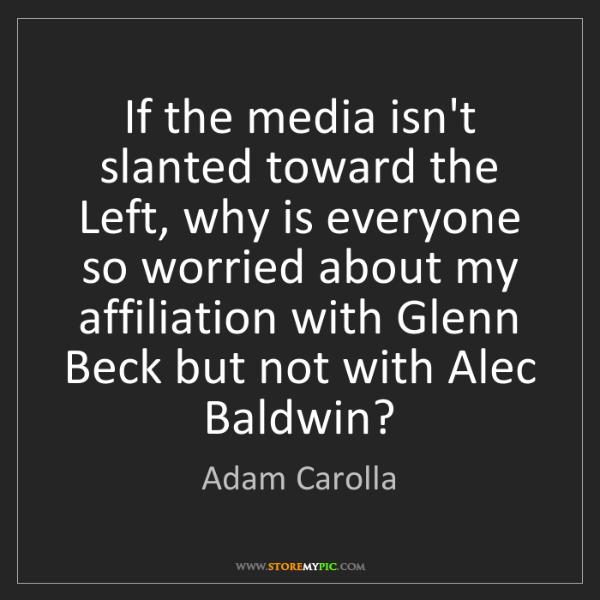 Adam Carolla: If the media isn't slanted toward the Left, why is everyone...