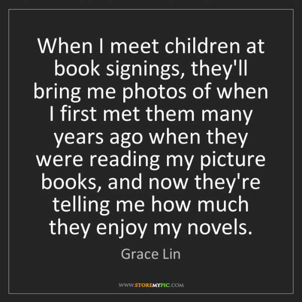 Grace Lin: When I meet children at book signings, they'll bring...