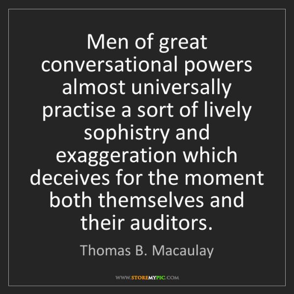 Thomas B. Macaulay: Men of great conversational powers almost universally...