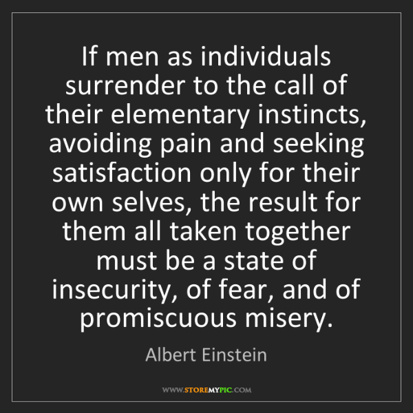 Albert Einstein: If men as individuals surrender to the call of their...