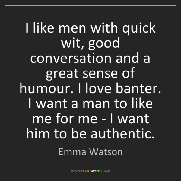 Emma Watson: I like men with quick wit, good conversation and a great...