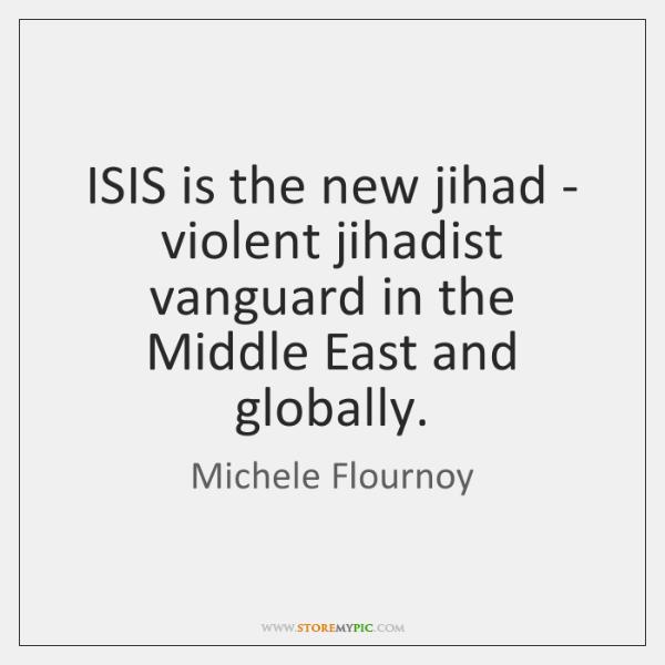 ISIS is the new jihad - violent jihadist vanguard in the Middle ...