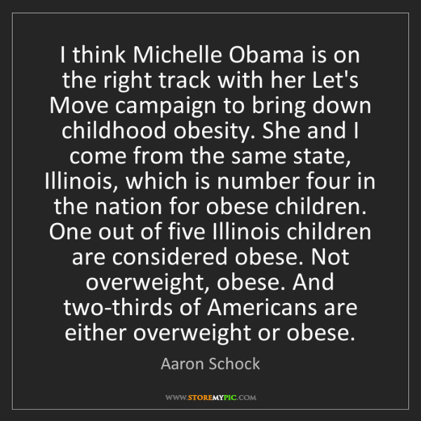 Aaron Schock: I think Michelle Obama is on the right track with her...