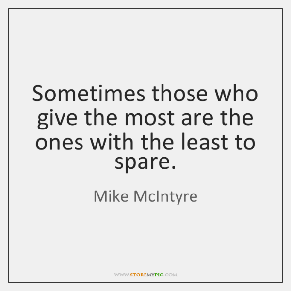Sometimes those who give the most are the ones with the least ...