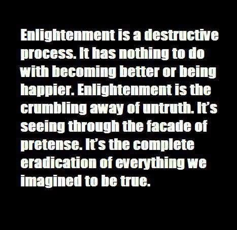 Enlightenment is a destructive process it has nothing to do with becoming better or b
