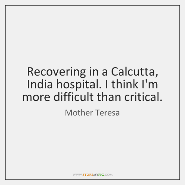 Recovering in a Calcutta, India hospital. I think I'm more difficult than ...