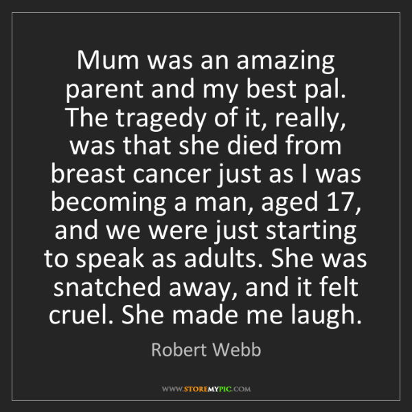 Robert Webb: Mum was an amazing parent and my best pal. The tragedy...