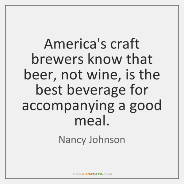 America's craft brewers know that beer, not wine, is the best beverage ...