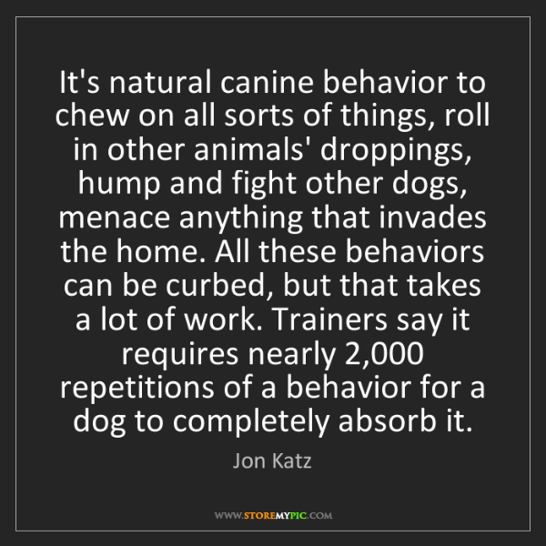 Jon Katz: It's natural canine behavior to chew on all sorts of...