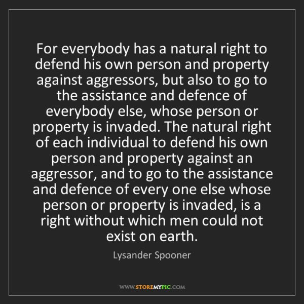 Lysander Spooner: For everybody has a natural right to defend his own person...