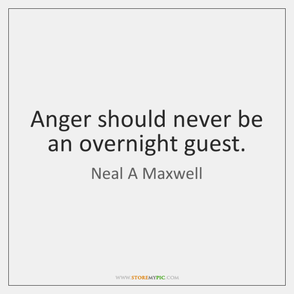 Anger should never be an overnight guest.