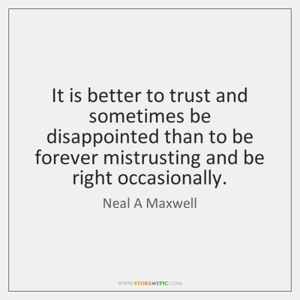 It is better to trust and sometimes be disappointed than to be ...