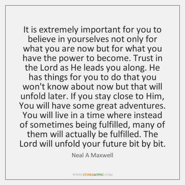 It is extremely important for you to believe in yourselves not only ...