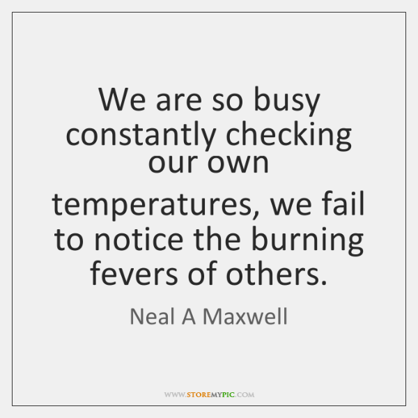 We are so busy constantly checking our own temperatures, we fail to ...