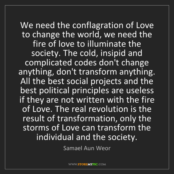 Samael Aun Weor: We need the conflagration of Love to change the world,...