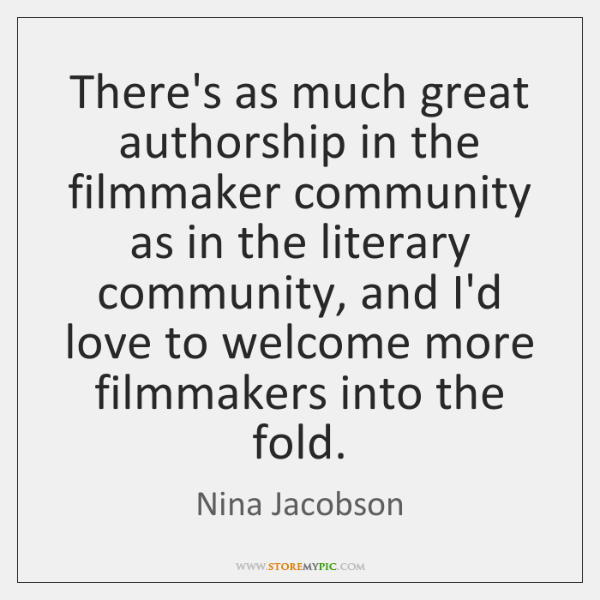 There's as much great authorship in the filmmaker community as in the ...